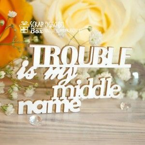"Чипборд надпись ""Trouble is my middle name"", Hy-046"